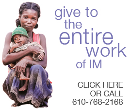 Give to the entire work of IM. Click here or call 610-768-2168.