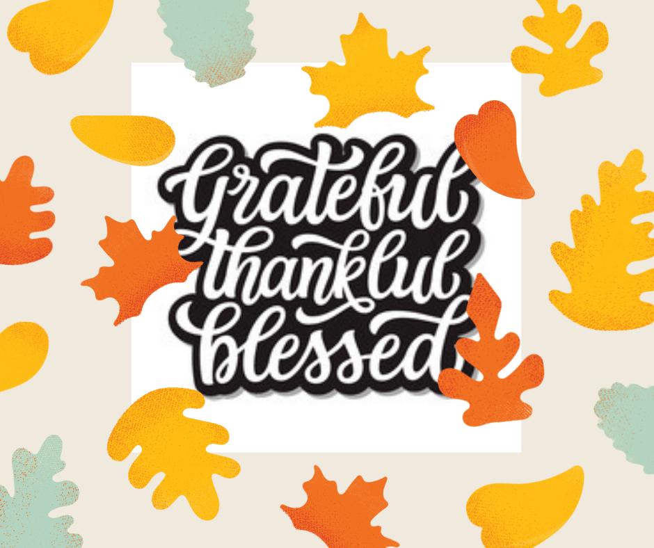Grateful, Thankful, Blessed!